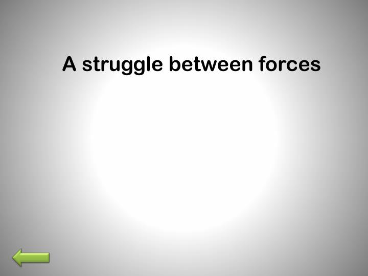 A struggle between forces