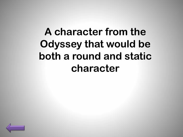 A character from the Odyssey that would be both a round and static character