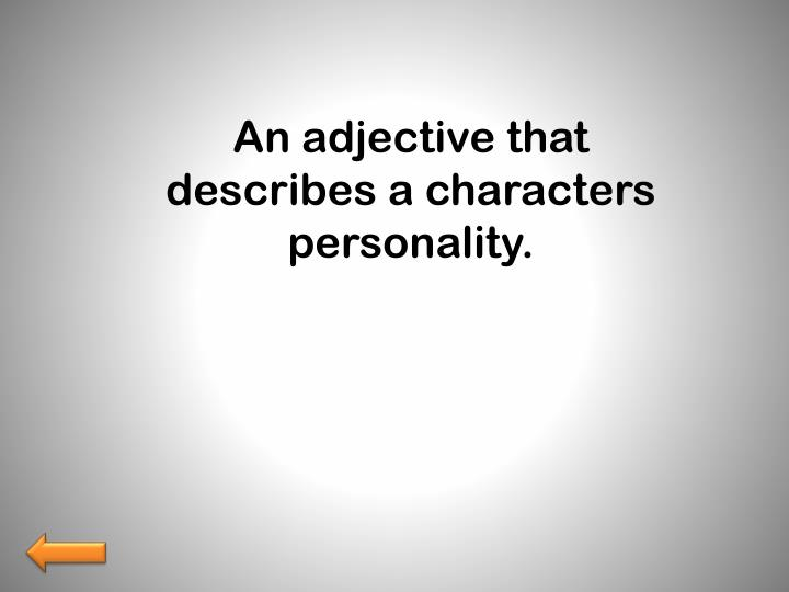 An adjective that describes a characters personality.
