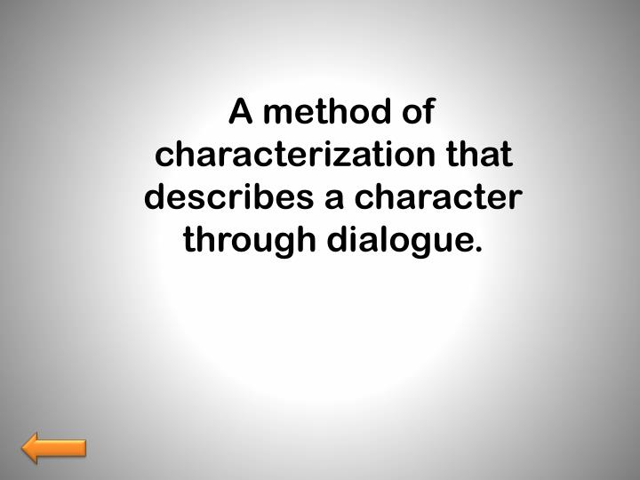 A method of characterization that describes a character through dialogue.