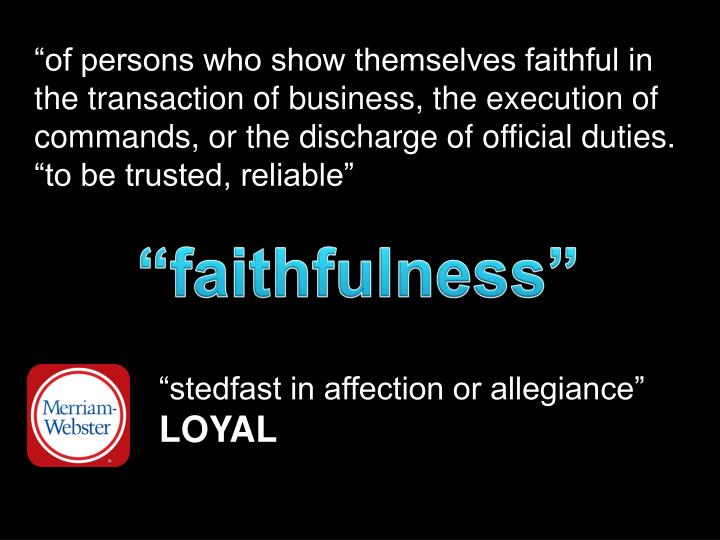 """of persons who show themselves faithful in the transaction of business, the execution of commands, or the discharge of official duties."