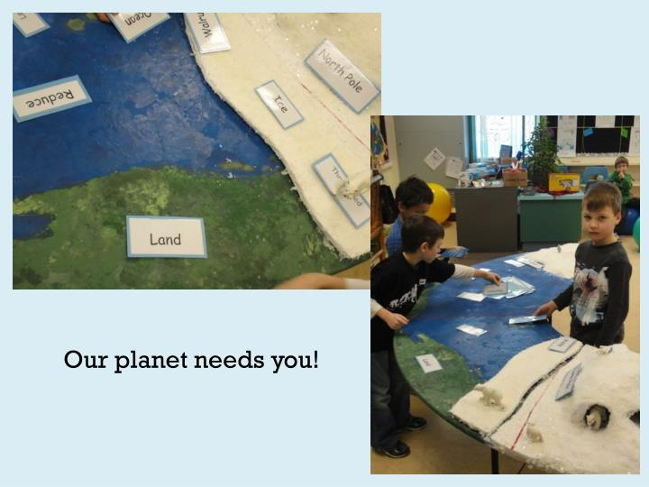 Our planet needs you!