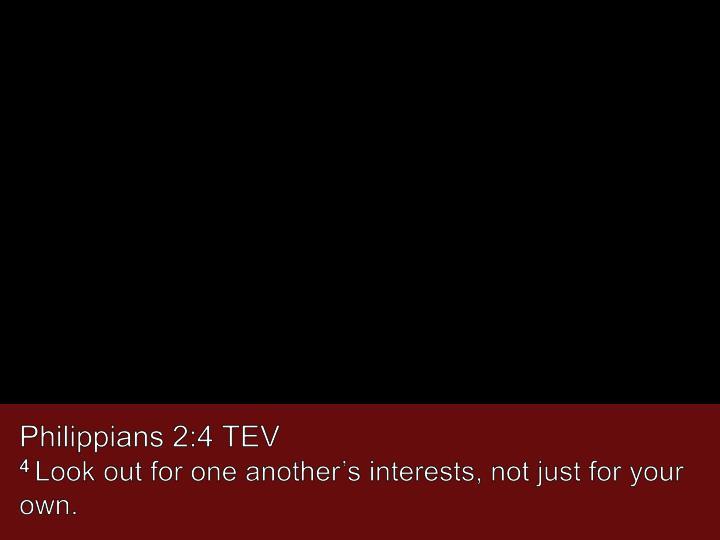 Philippians 2:4 TEV
