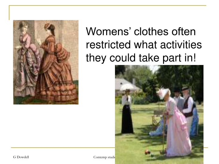 Womens' clothes often restricted what activities they could take part in!