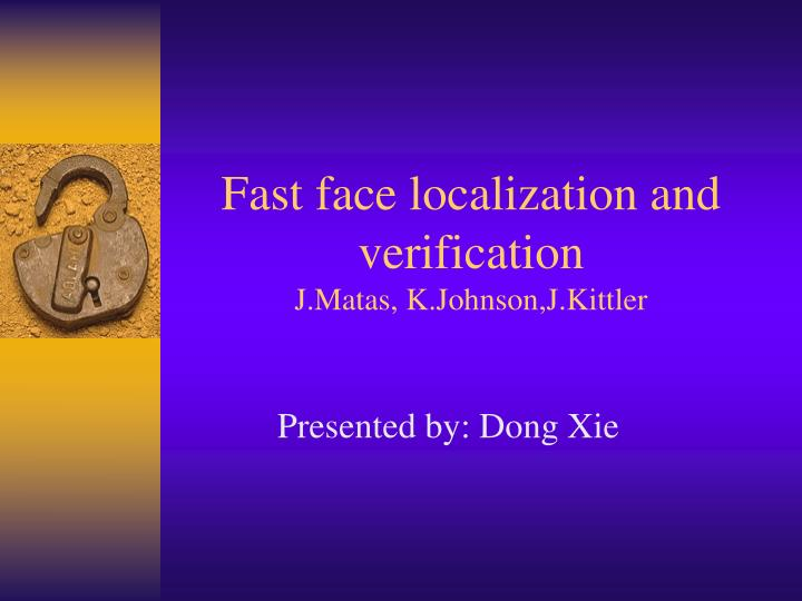 Fast face localization and verification