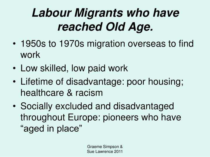 Labour Migrants who have reached Old Age.