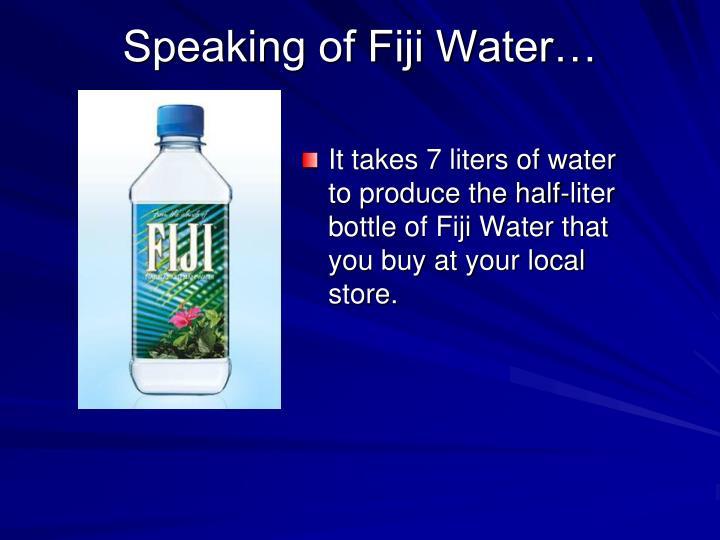 Speaking of Fiji Water…