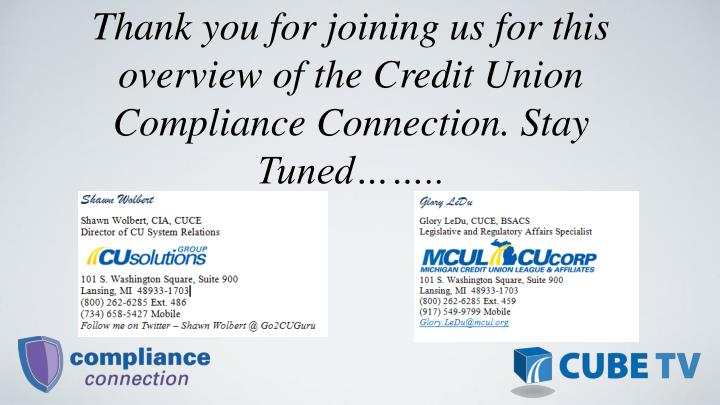 Thank you for joining us for this overview of the Credit Union Compliance Connection. Stay Tuned..