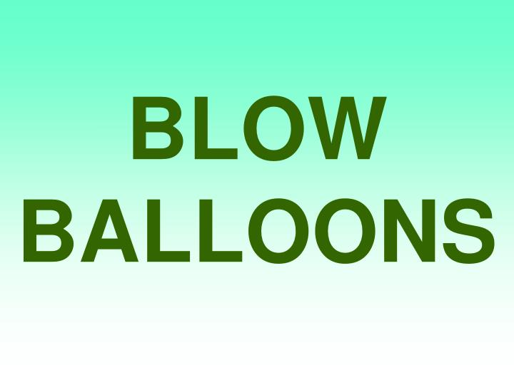 BLOW BALLOONS