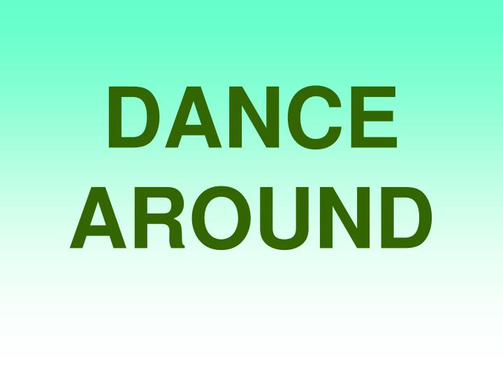 DANCE AROUND