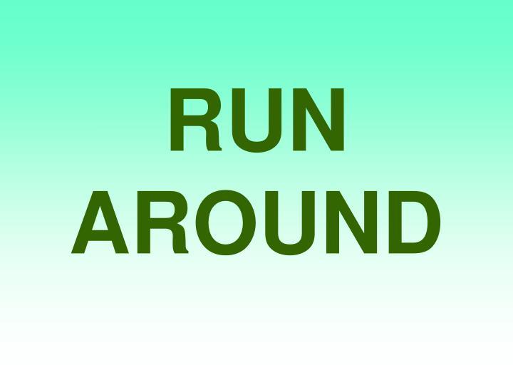 RUN AROUND