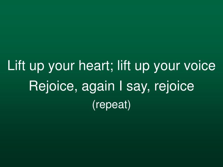 Lift up your heart; lift up your voice