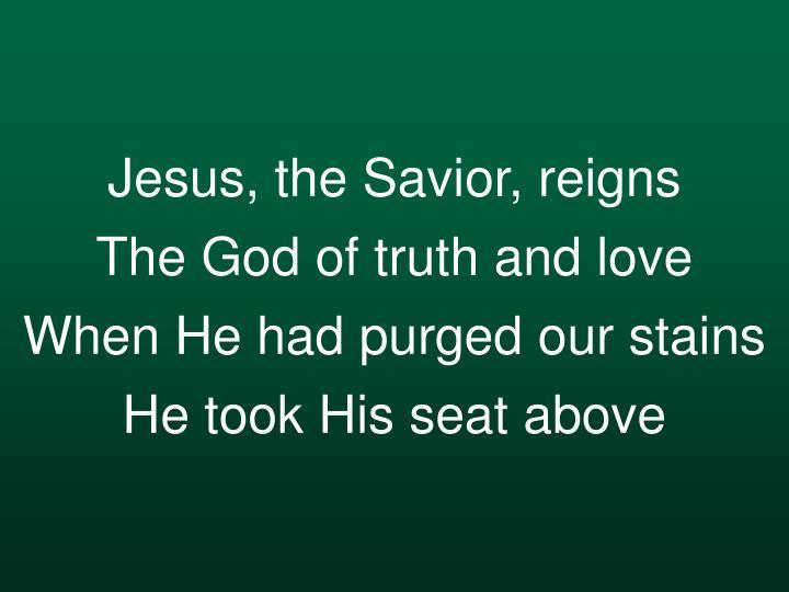 Jesus, the Savior, reigns