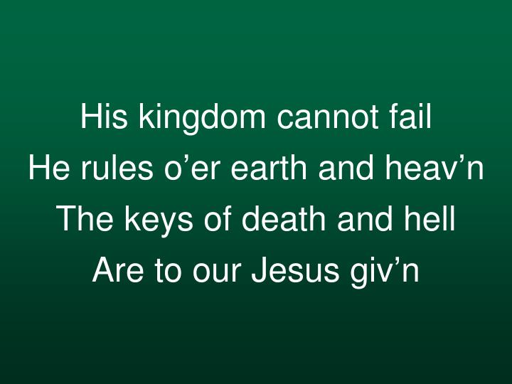 His kingdom cannot fail
