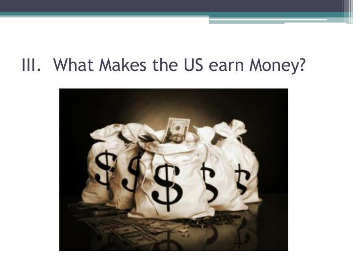 III.  What Makes the US earn Money?