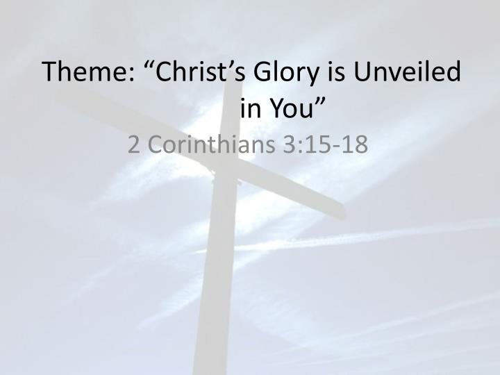 Theme christ s glory is unveiled in you