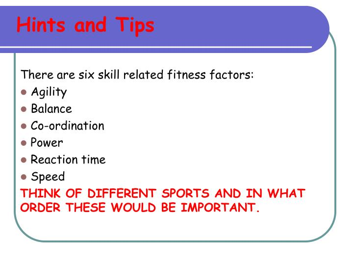 There are six skill related fitness factors: