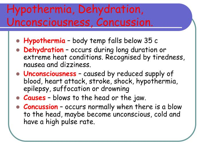 Hypothermia, Dehydration, Unconsciousness, Concussion.