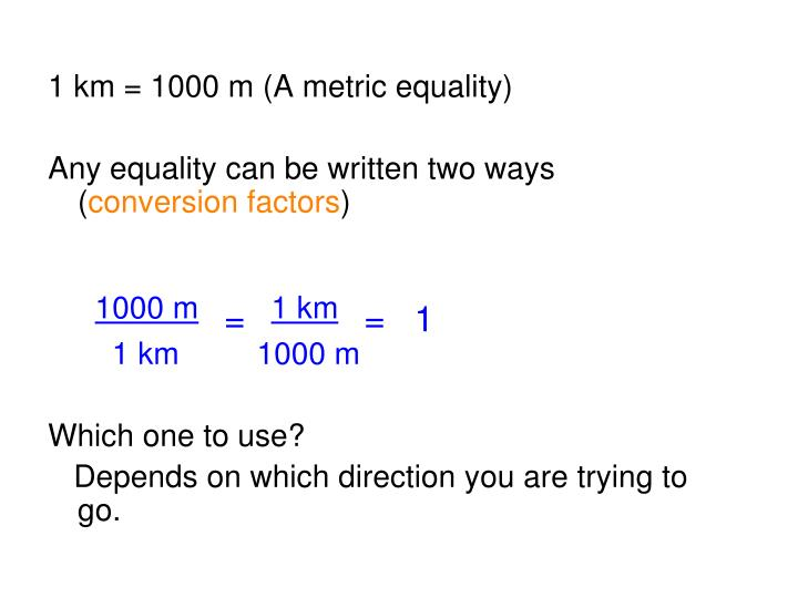 1 km = 1000 m (A metric equality)