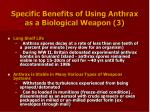 specific benefits of using anthrax as a biological weapon 3
