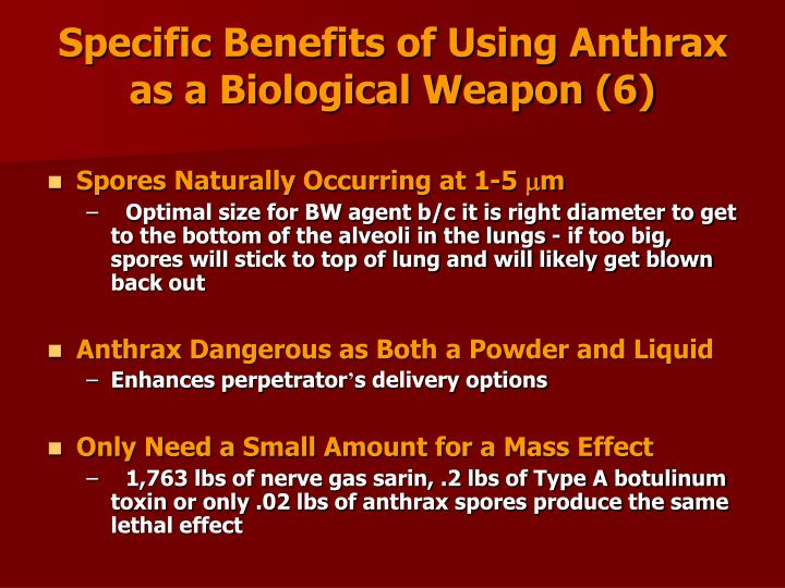 Specific Benefits of Using Anthrax  as a Biological Weapon (6)