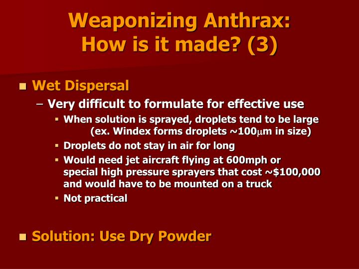 Weaponizing Anthrax:                                      How is it made? (3)