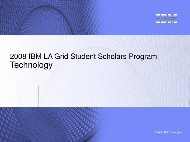 2008 IBM LA Grid Student Scholars Program