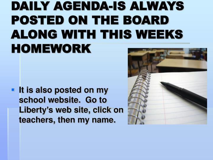 DAILY AGENDA-IS ALWAYS POSTED ON THE BOARD ALONG WITH THIS WEEKS HOMEWORK
