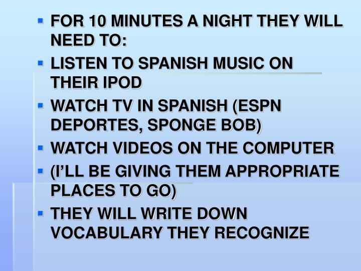 FOR 10 MINUTES A NIGHT THEY WILL NEED TO: