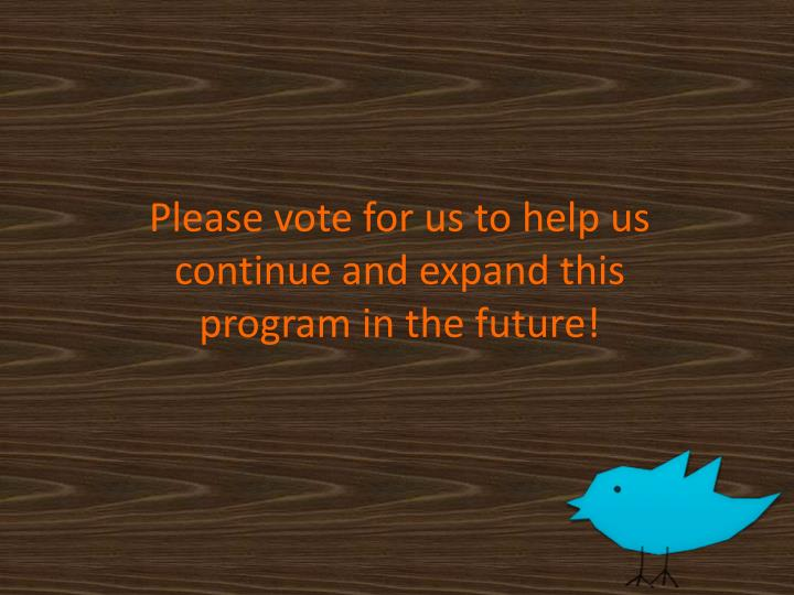 Please vote for us to help us continue and expand this program in the future!