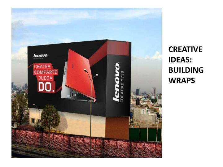 CREATIVE IDEAS:  BUILDING WRAPS