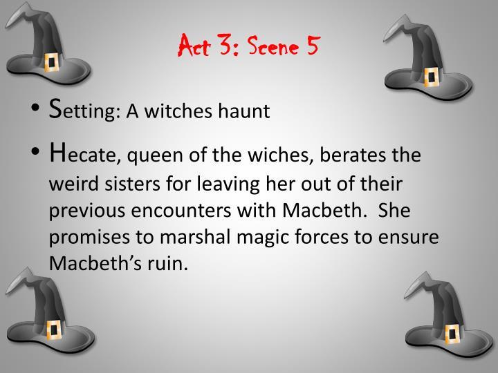 Act 3: Scene 5
