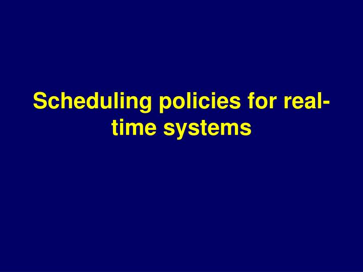 Scheduling policies for real-time systems