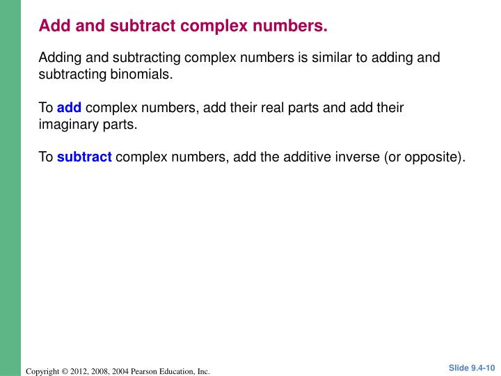 Adding and subtracting complex numbers is similar to adding and subtracting binomials.