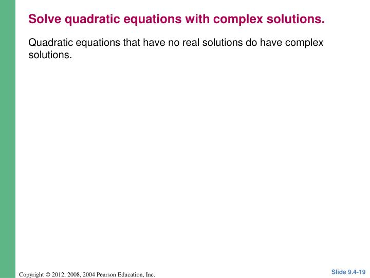 Solve quadratic equations with complex solutions.