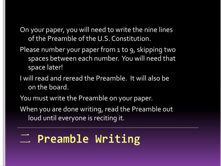 On your paper, you will need to write the nine lines of the Preamble of the U.S. Constitution.