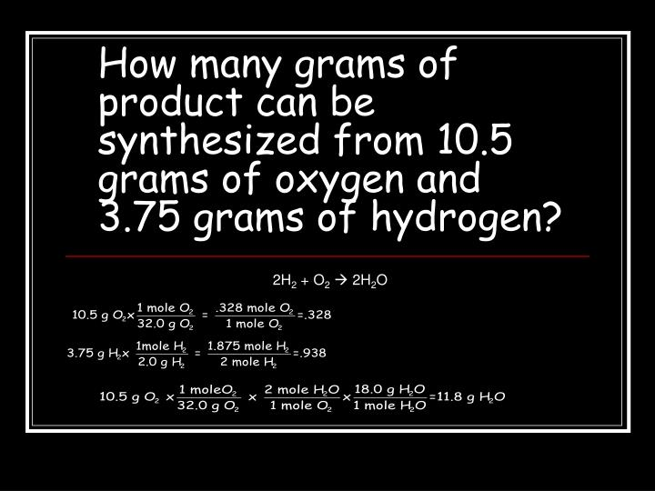 How many grams of product can be synthesized from 10 5 grams of oxygen and 3 75 grams of hydrogen1