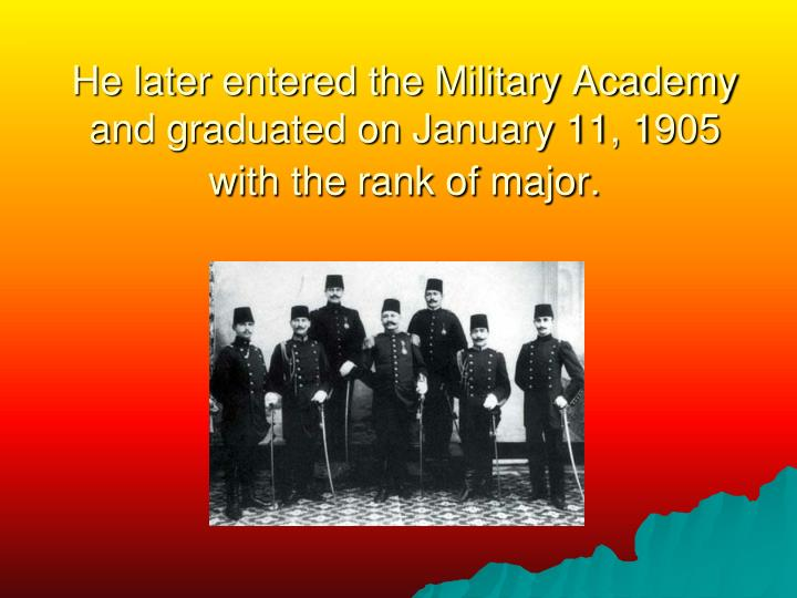 He later entered the Military Academy and graduated on January 11, 1905 with the rank of major.