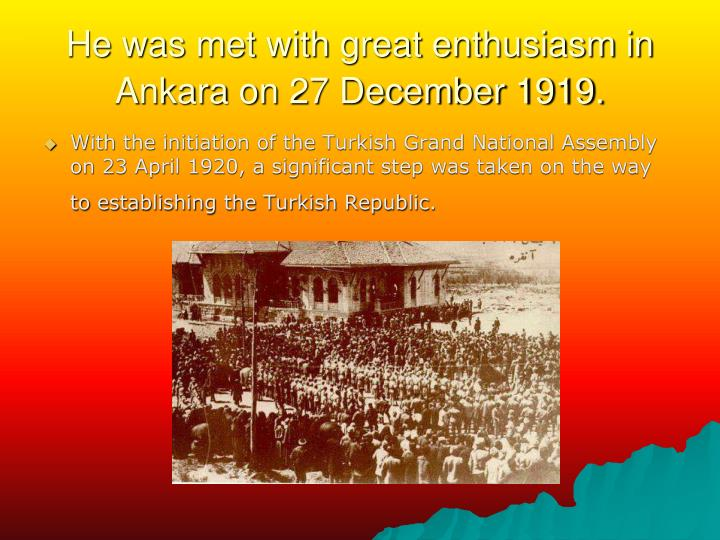 He was met with great enthusiasm in Ankara on 27 December 1919.