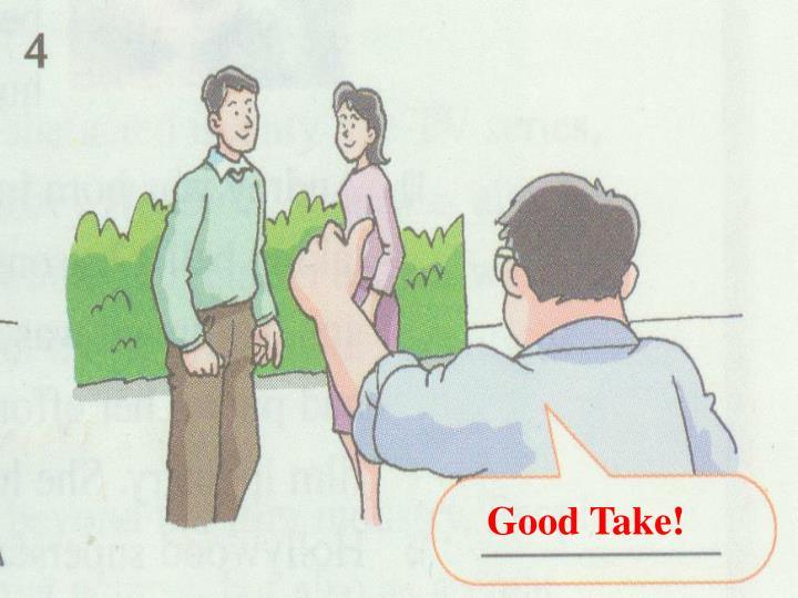 Good Take!
