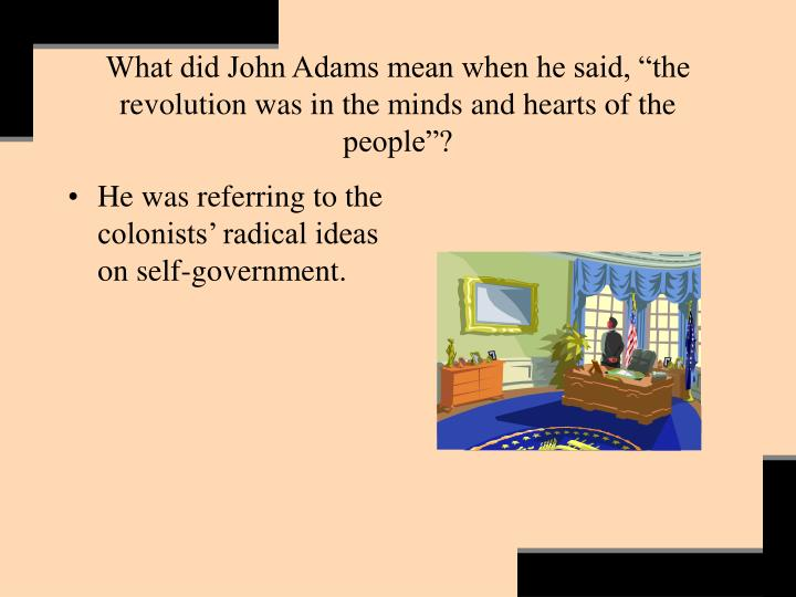 "What did John Adams mean when he said, ""the revolution was in the minds and hearts of the people""?"