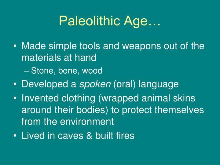 Paleolithic Age…
