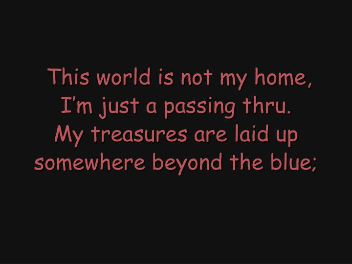 This world is not my home,