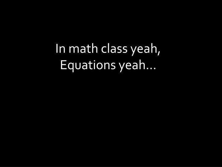 In math class yeah,
