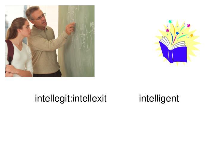 intellegit:intellexit       intelligent