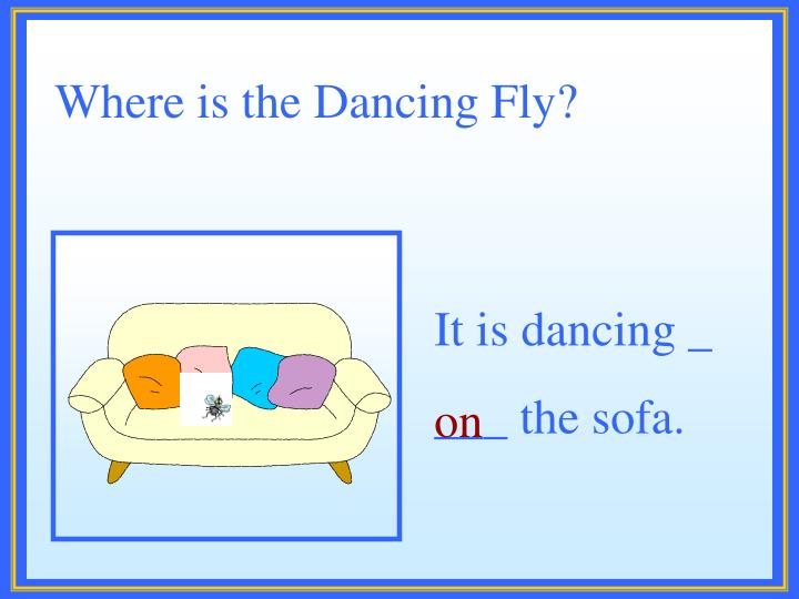 Where is the Dancing Fly?