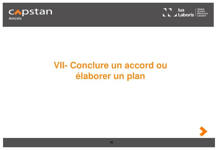 VII- Conclure un accord ou élaborer un plan