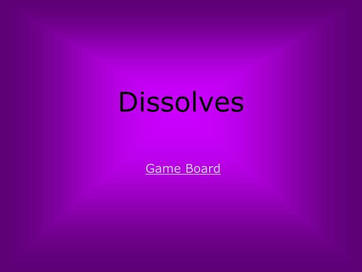 Dissolves