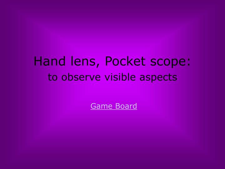 Hand lens, Pocket scope: