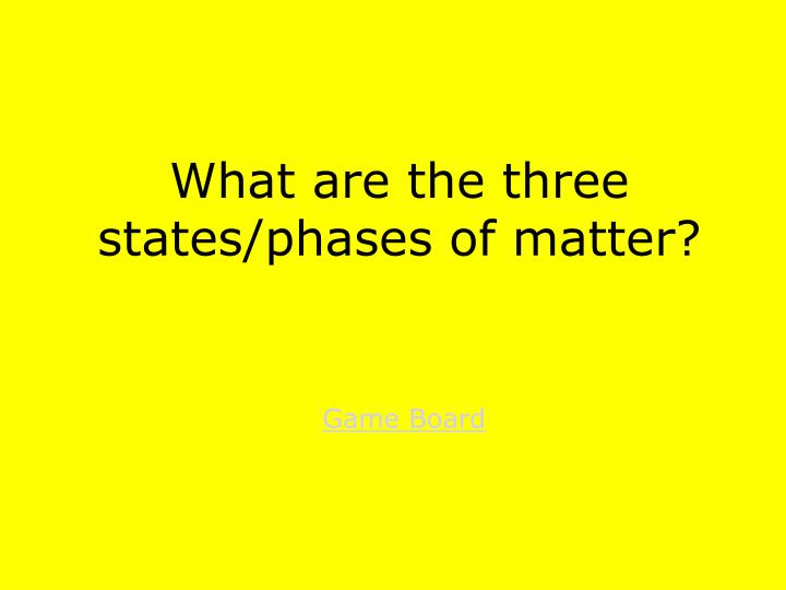 What are the three states/phases of matter?